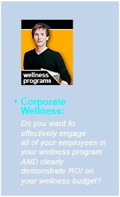 Corporate Wellness:Do you want to effectively engage all of your employees in your wellness program AND clearly demonstrate ROI on your wellness budget?